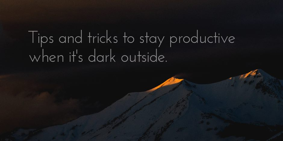 Tips and tricks to stay productive in winter